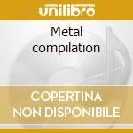 Metal compilation cd musicale di Artisti Vari