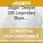Diggin' Deeper 200 Legendary Blues Treasures cd musicale