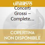 CONCERTI GROSSI – COMPLETE RECORDINGS     cd musicale di HANDEL