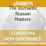 THE ROMANTIC RUSSIAN MASTERS              cd musicale di AA.VV.