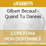 Quand tu dances cd musicale di Gilbert Becaud