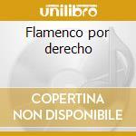 Flamenco por derecho cd musicale di Artisti Vari