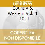 Country & Western Vol. 1 - 10cd cd musicale di Artisti Vari