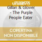 THE PURPLE PEOPLE EATER cd musicale di GILLAN & GLOVER