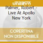 Live at apollo new york cd musicale di Robert Palmer