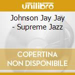 SUPREME JAZZ cd musicale di JOHNSON JAY JAY