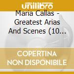 Callas, Maria - Greatest Arias And Scenes - 10cd cd musicale