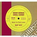 Woody Herman / Erroll Garner - Music For Tired Lovers cd musicale di Garner erroll Herman woody