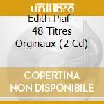 48 TITRES ORIGINAUX  (2 CD) cd musicale di PIAF EDITH