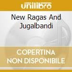 NEW RAGAS AND JUGALBANDI cd musicale di SHANKAR RAVI