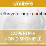 Beethoven-chopin-brahms cd musicale di Arthur Rubinstein