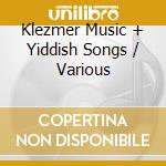 Kletzmer music & yiddish songs cd musicale di Artisti Vari