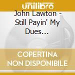 John Lawton - Still Payin' My Dues... cd musicale di JOHN LAWTON (URIAH H