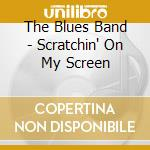 SCRATCHIN' ON MY SCREEN cd musicale di BLUES BAND