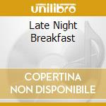 LATE NIGHT BREAKFAST cd musicale di NEEL JOHNNY