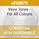 FOR ALL COLOURS cd musicale di VINCE JONES