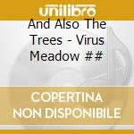 VIRUS MEADOW cd musicale di AND ALSO THE TREES