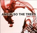And Also The Trees - 1980 - 2005 cd musicale di AND ALSO THE TREES