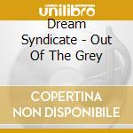 OUT OF THE GREY cd musicale di Syndicate Dream