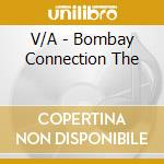 V/A - Bombay Connection The cd musicale di ARTISTI VARI