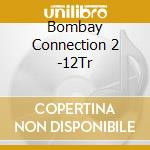 BOMBAY CONNECTION VOL. 2 - BOMBSHELL BABY OF BOMBAY cd musicale di ARTISTI VARI
