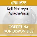 Kali Maitreya - Apache/inca cd musicale