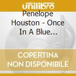 Penelope Houston - Once In A Blue Moon cd musicale