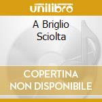 A BRIGLIO SCIOLTA cd musicale di VALENTE CATERINA