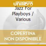 Jazz for playboys cd musicale