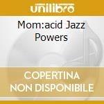 MOM:ACID JAZZ POWERS cd musicale di ARTISTI VARI