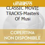 CLASSIC MOVIE TRACKS-Masters Of Musi cd musicale di ARTISTI VARI