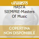 HASTA SIEMPRE-Masters Of Music cd musicale di ARTISTI VARI