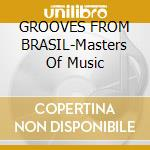 GROOVES FROM BRASIL-Masters Of Music cd musicale di ARTISTI VARI