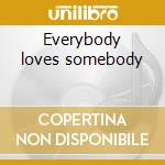 Everybody loves somebody cd musicale