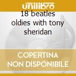 18 beatles oldies with tony sheridan cd musicale