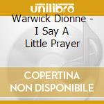 Warwick Dionne - I Say A Little Prayer cd musicale