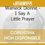 Warwick Dionne - I Say A Little Prayer cd musicale