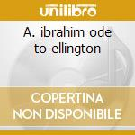 A. ibrahim ode to ellington cd musicale