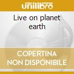 Live on planet earth cd musicale