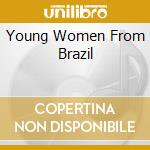Young Women From Brazil cd musicale