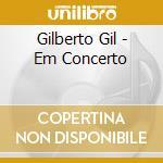 Gilberto Gil - Em Concerto cd musicale