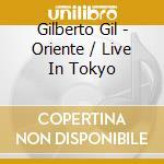 ORIENTE/LIVE IN TOKYO cd musicale di GIL GILBERTO