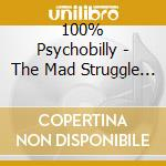 100% Psychobilly - The Mad Struggle Continues cd musicale di ARTISTI VARI