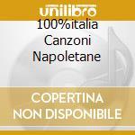 100%ITALIA CANZONI NAPOLETANE cd musicale di ARTISTI VARI