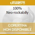 100% NEO-ROCKABILLY cd musicale di ARTISTI VARI