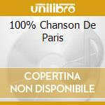 100% CHANSON DE PARIS cd musicale di ARTISTI VARI