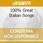 100% GREAT ITALIAN SONGS cd musicale di ARTISTI VARI