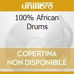 100% AFRICAN DRUMS cd musicale di ARTISTI VARI