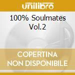 100% SOULMATES VOL.2 cd musicale di ARTISTI VARI