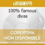 100% famous divas cd musicale di Artisti Vari